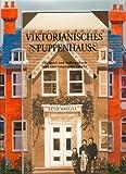 Viktorianisches Puppenhaus. Ein Spiel- und Aufklappbuch über eine vergangene Epoche
