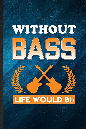 Without Bass Life Would Bb: Funny Blank Lined Music Teacher Lover Notebook/ Journal, Graduation Appreciation Gratitude Thank You Souvenir Gag Gift, Superb Graphic 110 Pages