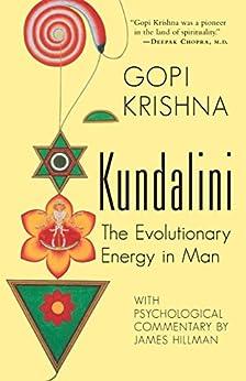 [Gopi Krishna, Gene Kieffer]のKundalini: The Evolutionary Energy in Man (English Edition)