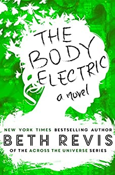 The Body Electric by [Beth Revis]