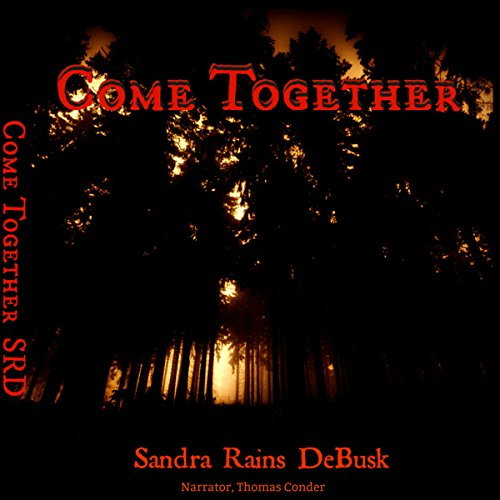 Come Together     Volume 1              By:                                                                                                                                 Sandra Rains DeBusk                               Narrated by:                                                                                                                                 Thomas Conder                      Length: 4 hrs and 25 mins     7 ratings     Overall 4.1