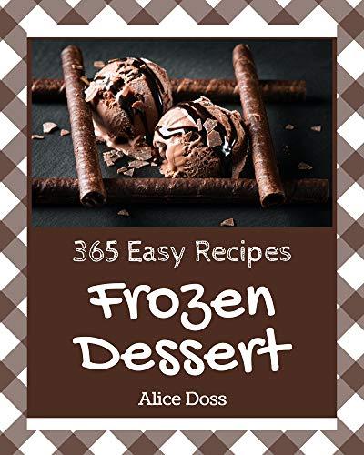 365 Easy Frozen Dessert Recipes: An Easy Frozen Dessert Cookbook You Will Need (English Edition)