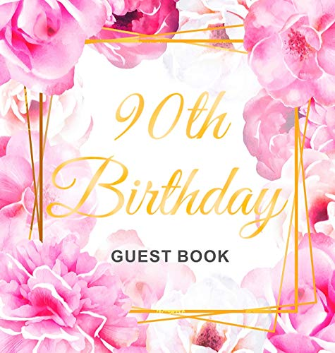 90th Birthday Guest Book: Gold Frame and Letters Pink Roses Floral Watercolor Theme, Best Wishes from Family and Friends to Write in, Guests Sign in for Party, Gift Log, Hardback
