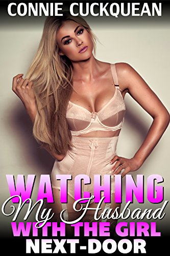 Watching My Husband With the Girl Next-Door : Cuckqueans 1 (BDSM Erotica Voyeur Erotica Cuckquean Erotica Cuckcake Erotica Lesbian Erotica)