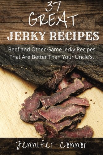 Why Choose 37 Great Jerky Recipes: Beef and Other Game Jerky Recipes That Are Better Than Your Uncle...