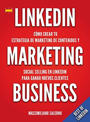 LinkedIn Marketing Business: Manual cómo crear tu estrategia de marketing de contenidos, venta social y generar auténticas relaciones comerciales y clientes B2B rentables utilizando el 'método DASKY'
