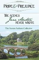 Pride & Prejudice: The Scenes Jane Austen Never Wrote 0615946682 Book Cover