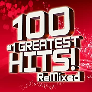100 #1 Greatest Hits Remixed!