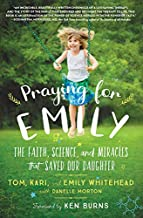 Praying for Emily: The Faith, Science, and Miracles that Saved Our Daughter PDF