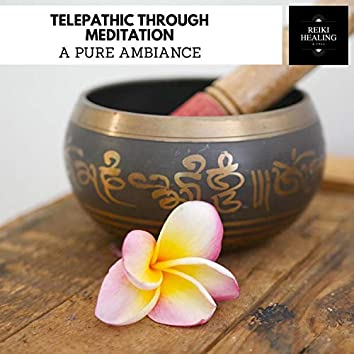 Telepathic Through Meditation - A Pure Ambiance