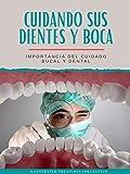 Cuidando sus dientes y boca: La práctica de cepillarse los dientes y usar hilo dental son las principales acciones para el cuidado de sus dientes y boca: Importancia del cuidado bucal y dental
