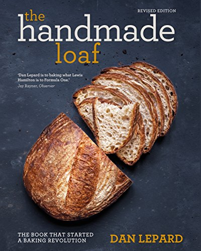 The Handmade Loaf: The book that started a baking revolution by [Dan Lepard]