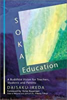 Soka Education: A Buddhist Vision for Teachers, Students, and Parents