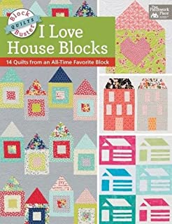 Block-Buster Quilts - I Love House Blocks: 14 Quilts from an All-Time Favorite Block