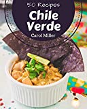 50 Chile Verde Recipes: Enjoy Everyday With Chile Verde Cookbook!