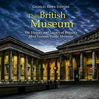 The British Museum: The History and Legacy of Britain's Most Famous Public Museum audiobook cover art
