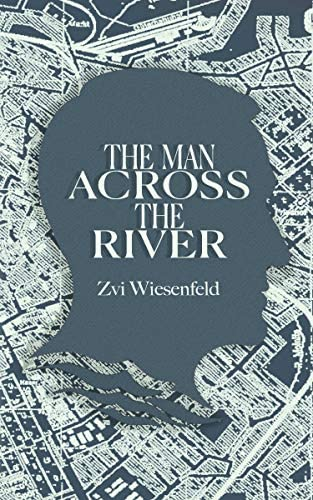 The Man Across the River The incredible story of one man s will to survive the Holocaust Holocaust product image