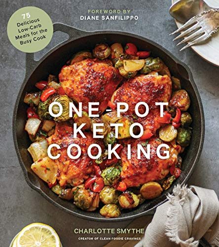 One-Pot Keto Cooking: 75 Delicious Low-Carb Meals for the Busy Cook