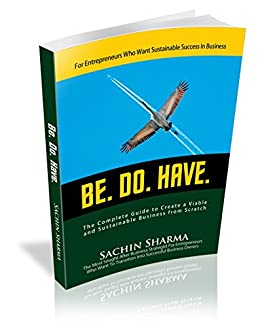 BE. DO. HAVE.: The Complete Guide to Create a Commercially Viable and Sustainable Business from Scratch by [Sachin Sharma]