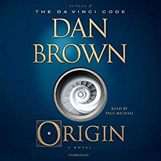 Origin     A Novel              Written by:                                                                                                                                 Dan Brown                               Narrated by:                                                                                                                                 Paul Michael                      Length: 18 hrs and 10 mins     1,353 ratings     Overall 4.4