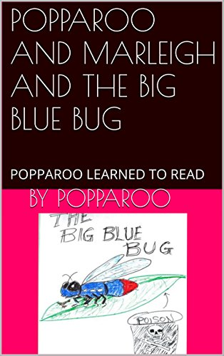 POPPAROO AND MARLEIGH AND THE BIG BLUE BUG: POPPAROO LEARNED TO READ (POPPAROO AND HIS GRANDKIDS Book 1) (English Edition)