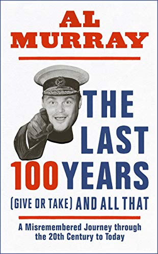 The Last 100 Years (give or take) and All That: A hilarious gallop through 20th-century history (English Edition)