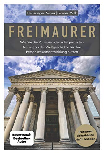 Freimaurer: Wie Sie die Prinzipien des erfolgreichsten Netzwerks der Weltgeschichte für Ihre Persönlichkeitsentwicklung nutzen