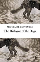 The Dialogue of the Dogs by Miguel de Cervantes (October 01,2003)