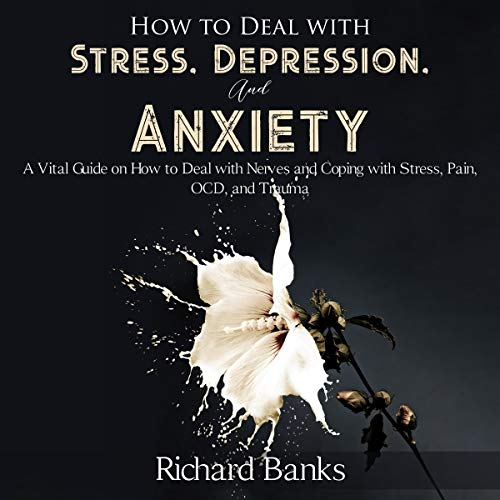 How to Deal with Stress, Depression, and Anxiety cover art