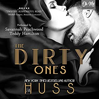 The Dirty Ones                   By:                                                                                                                                 JA Huss                               Narrated by:                                                                                                                                 Savannah Peachwood,                                                                                        Teddy Hamilton                      Length: 9 hrs and 6 mins     185 ratings     Overall 4.5