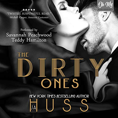 The Dirty Ones                   By:                                                                                                                                 JA Huss                               Narrated by:                                                                                                                                 Savannah Peachwood,                                                                                        Teddy Hamilton                      Length: 9 hrs and 6 mins     217 ratings     Overall 4.4