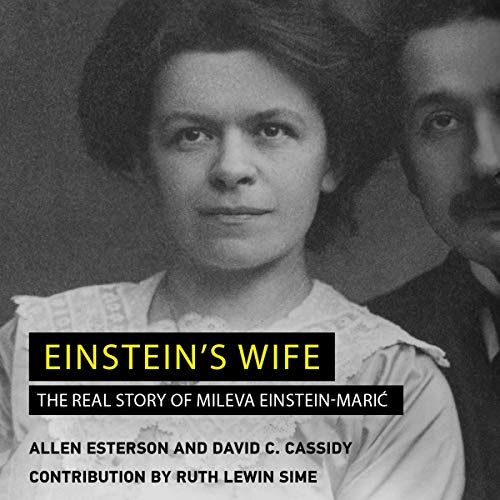 Einstein's Wife     The Real Story of Mileva Einstein-Maric              By:                                                                                                                                 Allen Esterson,                                                                                        David C. Cassidy,                                                                                        Ruth Lewin Sime - contributor                               Narrated by:                                                                                                                                 Elizabeth Wiley                      Length: 9 hrs and 15 mins     1 rating     Overall 5.0