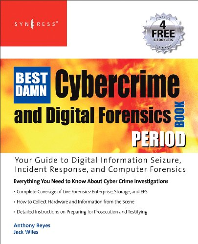 The Best Damn Cybercrime and Digital Forensics Book Period: Your Guide to Digital Information Seizure, Incident Response, and Computer Forensics (English Edition)