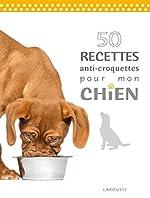 50 recettes anti-croquettes pour mon chien de Brigitte Bulard-Cordeau