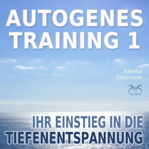 Autogenes Training 1 - Ihr Einstieg in die Tiefenentspannung - Stress bewältigen - Stress abbauen - Hörbuch