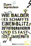Wie Balder es schaffte, einen Blitz zu fotografieren, und es fast nicht überlebte (German Edition)