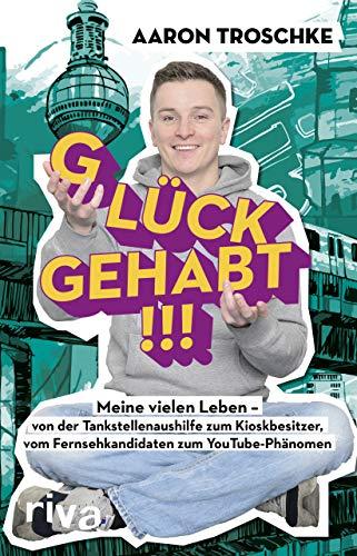 Glück gehabt!!!: Meine vielen Leben – von der Tankstellenaushilfe zum Kioskbesitzer, vom Fernsehkandidaten zum YouTube-Phänomen