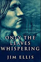 Only The Leaves Whispering: Premium Hardcover Edition