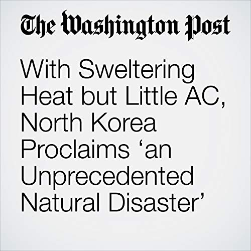With Sweltering Heat but Little AC, North Korea Proclaims 'an Unprecedented Natural Disaster' copertina