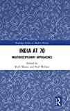 India at 70: Multidisciplinary Approaches (Routledge Studies in Modern History)