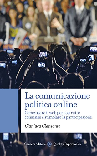 La comunicazione politica online: Come usare il web per costruire consenso e stimolare la partecipazione (Quality paperbacks Vol. 436)