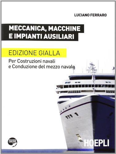 Meccanica, macchine e impianti ausiliari. Per costruzioni navali e conduzione del mezzo navale. Ediz. gialla. Per le Scuole superiori