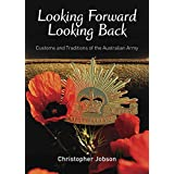 Looking Forward Looking Back: Customs and Traditions of the Australian Army (English Edition)