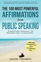 Affirmation | The 100 Most Powerful Affirmations for Public Speaking | 2 Amazing Affirmative Bonus Books Included for Self Esteem & Miracles: Condition Yourself To Deliver Like a Champion (Volume 18)