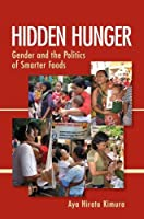 Hidden Hunger: Gender and the Politics of Smarter Foods by Aya Hirata Kimura(2013-02-19)