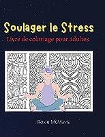 Soulager le Stress Livre de Coloriage pour Adultes: Livre parfait pour se détendre et réduire le stress Réservez pour adultes et seniors 45 beaux modèles pour vous