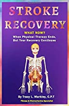 Stroke Recovery What Now?: When Physical Therapy Ends, But Your Recovery Continues