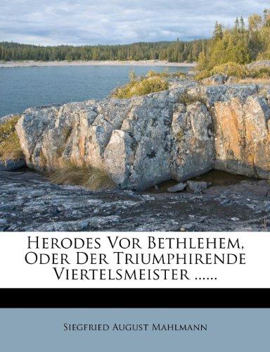 Herodes VOR Bethlehem, Oder Der Triumphirende Viertelsmeister ......