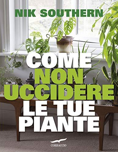 Come non uccidere le tue piante (Italian Edition)