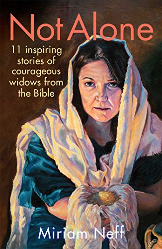 Not Alone: 11 Inspiring Stories of Courageous Widows from the Bible